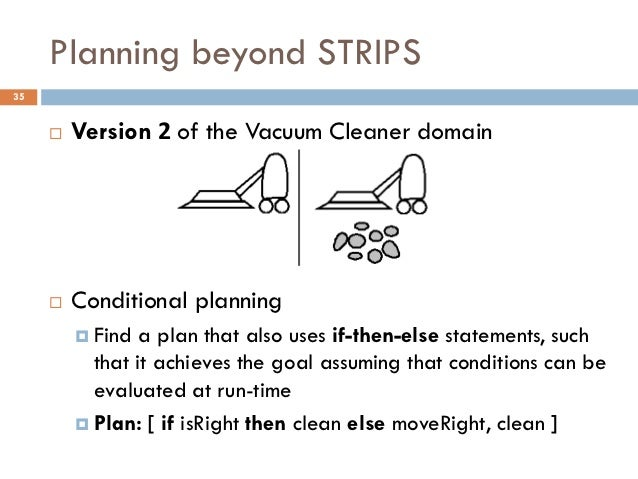 Planning beyond STRIPS35        Version 2 of the Vacuum Cleaner domain        Conditional planning          Find  a pla...
