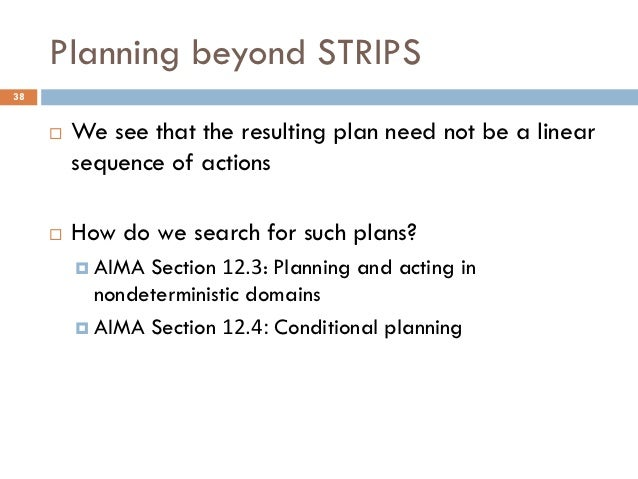 Planning beyond STRIPS38        We see that the resulting plan need not be a linear         sequence of actions        H...
