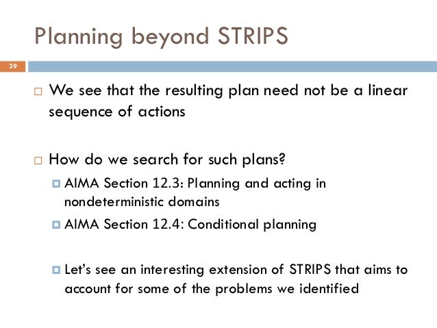 Planning beyond STRIPS39        We see that the resulting plan need not be a linear         sequence of actions        H...