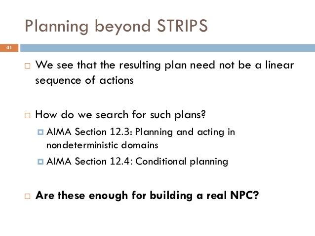 Planning beyond STRIPS41        We see that the resulting plan need not be a linear         sequence of actions        H...