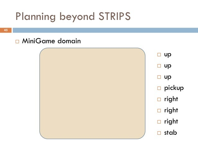 Planning beyond STRIPS45        MiniGame domain                                 up                                 up  ...