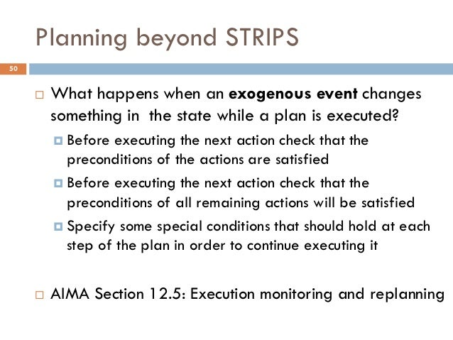 Planning beyond STRIPS50        What happens when an exogenous event changes         something in the state while a plan ...