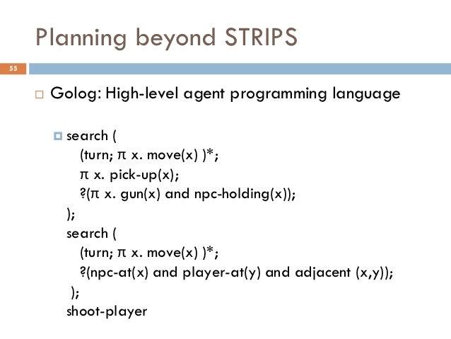 Planning beyond STRIPS55        Golog: High-level agent programming language          search (            (turn; π x. mo...