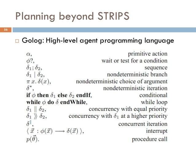 Planning beyond STRIPS56        Golog: High-level agent programming language