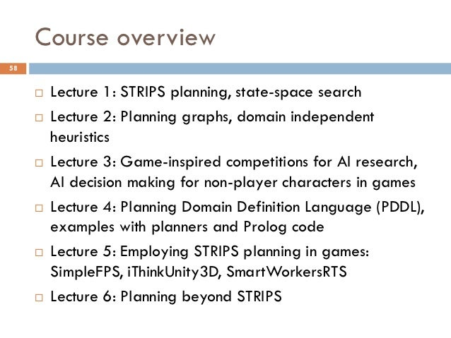 Course overview58        Lecture 1: STRIPS planning, state-space search        Lecture 2: Planning graphs, domain indepe...