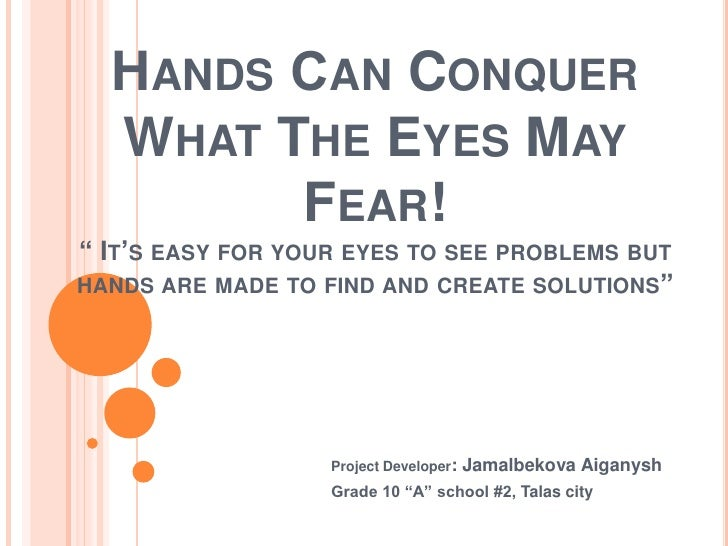 "HANDS СAN CONQUER  WHAT THE EYES MAY        FEAR!"" IT'S EASY FOR YOUR EYES TO SEE PROBLEMS BUTHANDS ARE MADE TO FIND AND C..."
