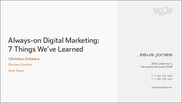 2640 Lyndale Ave S. Minneapolis Minnesota 55408 Always-on Digital Marketing: 7 Things We've Learned Christian Erickson Par...