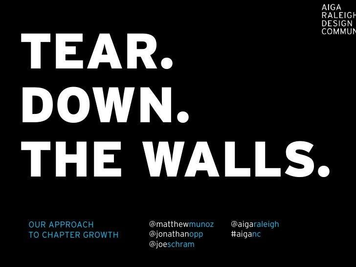 TEAR.DOWN.THE WALLS.OUR APPROACH        @matthewmunoz   @aigaraleighTO CHAPTER GROWTH   @jonathanopp    #aiganc           ...