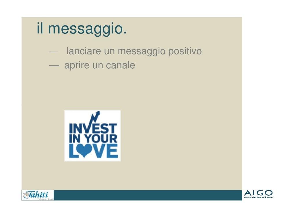 il messaggio.  — lanciare un messaggio positivo  — aprire un canale