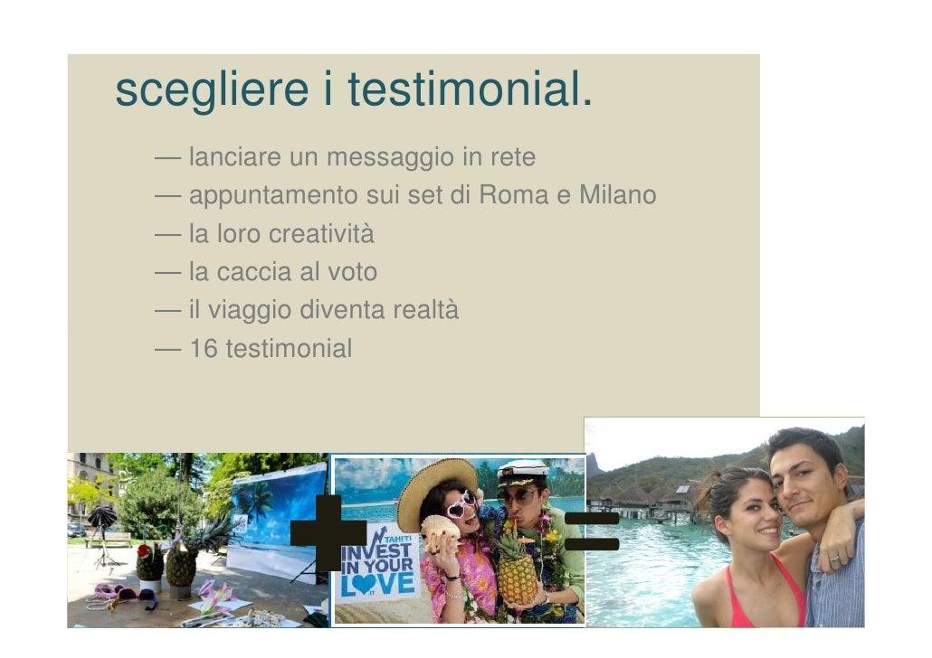 scegliere i testimonial.  — lanciare un messaggio in rete  — appuntamento sui set di Roma e Milano  — la loro creatività  ...