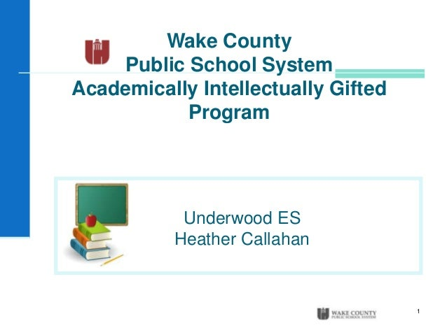 1Wake CountyPublic School SystemAcademically Intellectually GiftedProgramUnderwood ESHeather Callahan