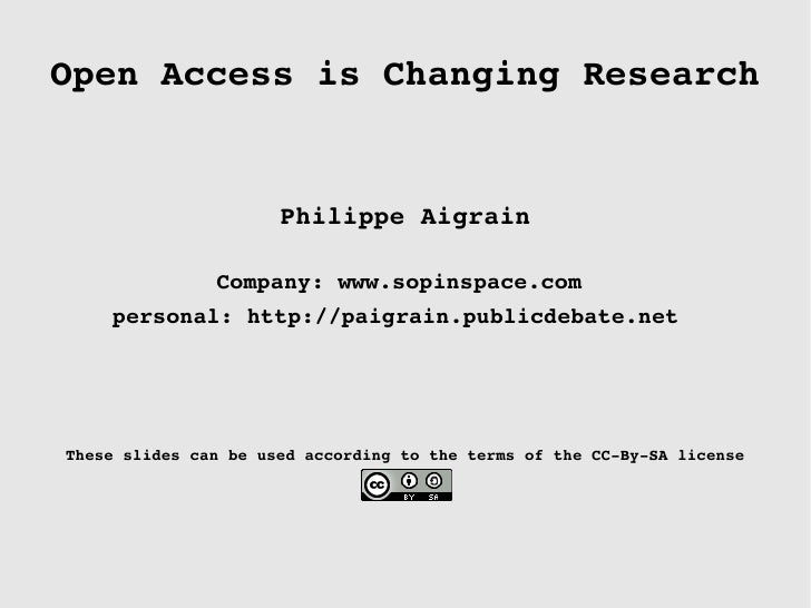 Open Access is Changing Research Philippe Aigrain Company: www.sopinspace.com  personal: http://paigrain.publicdebate.net ...