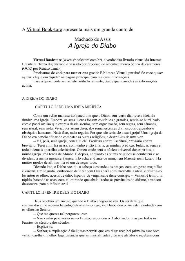 A Virtual Bookstore apresenta mais um grande conto de: Machado de Assis  A Igreja do Diabo Virtual Bookstore (www.vbooksto...