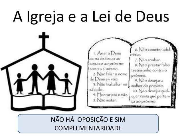 A Igreja e a Lei de Deus NÃO HÁ OPOSIÇÃO E SIM COMPLEMENTARIDADE