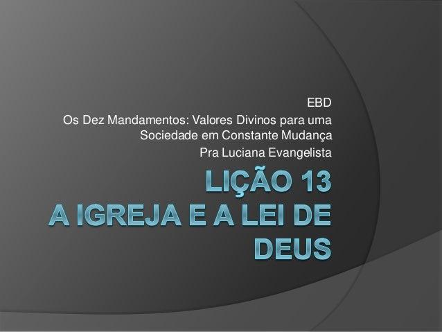 EBD Os Dez Mandamentos: Valores Divinos para uma Sociedade em Constante Mudança Pra Luciana Evangelista