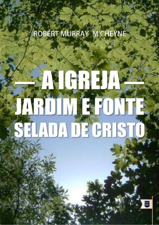 Issuu.com/oEstandarteDeCristo Traduzido do Espanhol La Iglesia: Huerto y Fuente Cerrada de Cristo Por R. M. M'Cheyne Via: ...