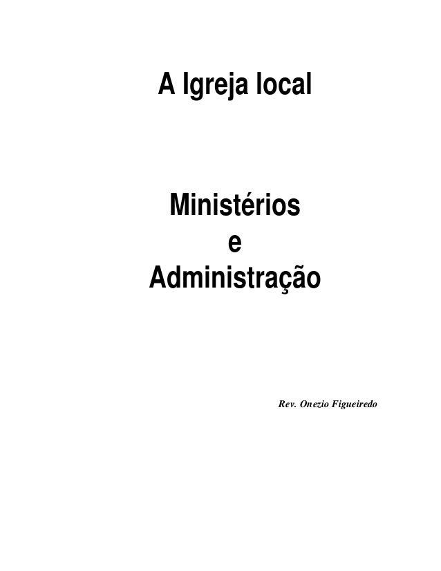 A Igreja local Ministérios e Administração Rev. Onezio Figueiredo