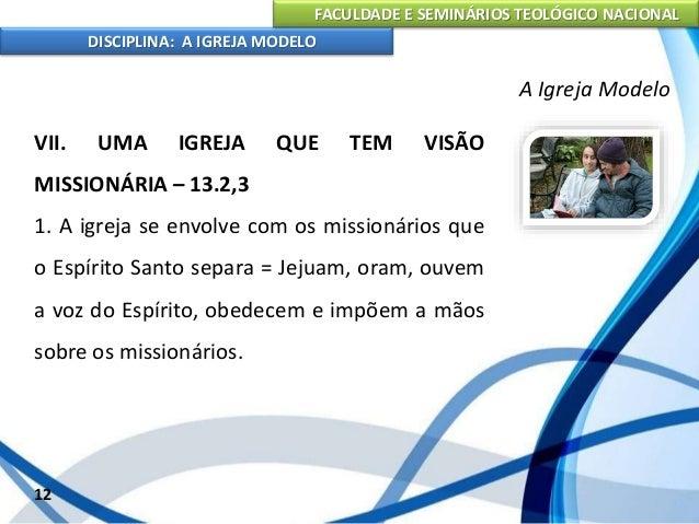 FACULDADE E SEMINÁRIOS TEOLÓGICO NACIONAL DISCIPLINA: A IGREJA MODELO 13 A Igreja Modelo 2. A igreja se associa ao Espírit...