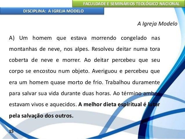 FACULDADE E SEMINÁRIOS TEOLÓGICO NACIONAL DISCIPLINA: A IGREJA MODELO 16 A Igreja Modelo B) Seminário na Coréia do Sul de ...