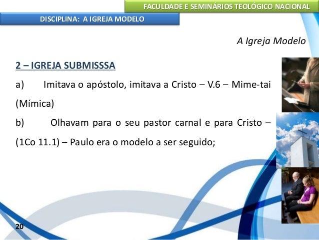 FACULDADE E SEMINÁRIOS TEOLÓGICO NACIONAL DISCIPLINA: A IGREJA MODELO 21 A Igreja Modelo 3 – IGREJA SOFREDORA a) Uma igrej...