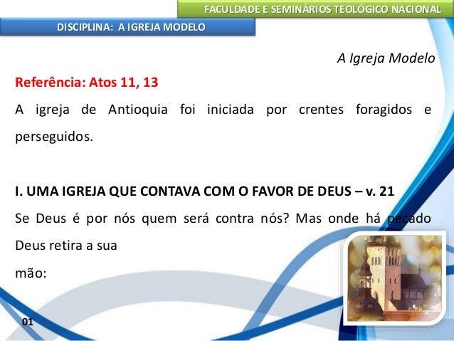 FACULDADE E SEMINÁRIOS TEOLÓGICO NACIONAL DISCIPLINA: A IGREJA MODELO 02 A Igreja Modelo a) Acã = eu não serei convosco; n...