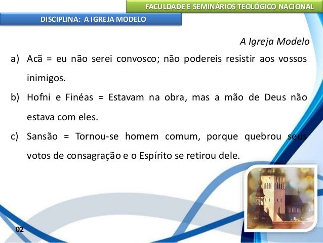 FACULDADE E SEMINÁRIOS TEOLÓGICO NACIONAL DISCIPLINA: A IGREJA MODELO 03 A Igreja Modelo 1. Na operação da graça – v. 23 =...
