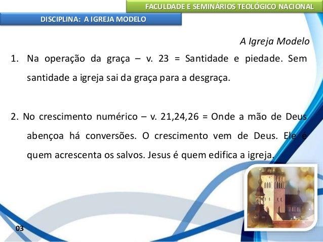 FACULDADE E SEMINÁRIOS TEOLÓGICO NACIONAL DISCIPLINA: A IGREJA MODELO 04 A Igreja Modelo 3. No testemunho fiel de Cristo –...