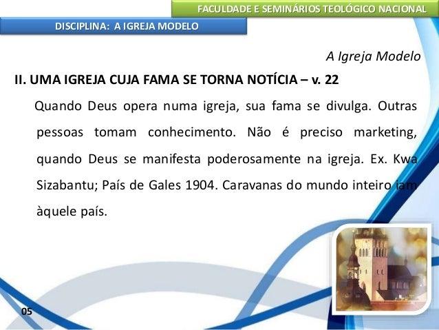 FACULDADE E SEMINÁRIOS TEOLÓGICO NACIONAL DISCIPLINA: A IGREJA MODELO 05 A Igreja Modelo Atos 17.21 – toda a cidade coment...