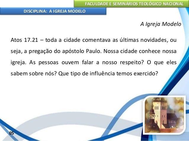 FACULDADE E SEMINÁRIOS TEOLÓGICO NACIONAL DISCIPLINA: A IGREJA MODELO 06 A Igreja Modelo III. UMA IGREJA ENVOLVIDA NA OBRA...