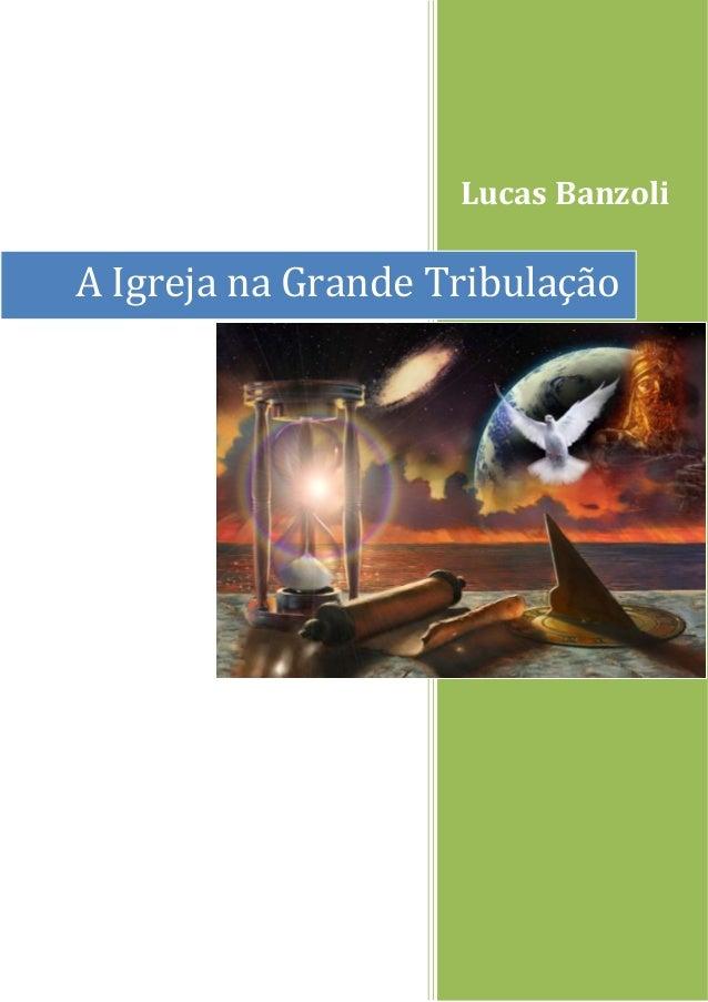 Lucas Banzoli A Igreja na Grande Tribulação