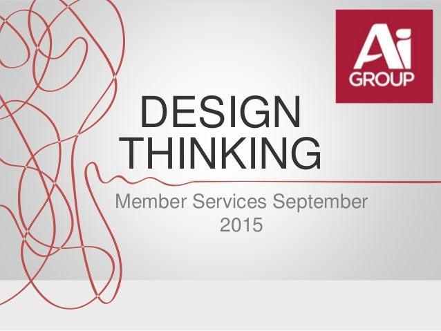 DESIGN THINKING Member Services September 2015