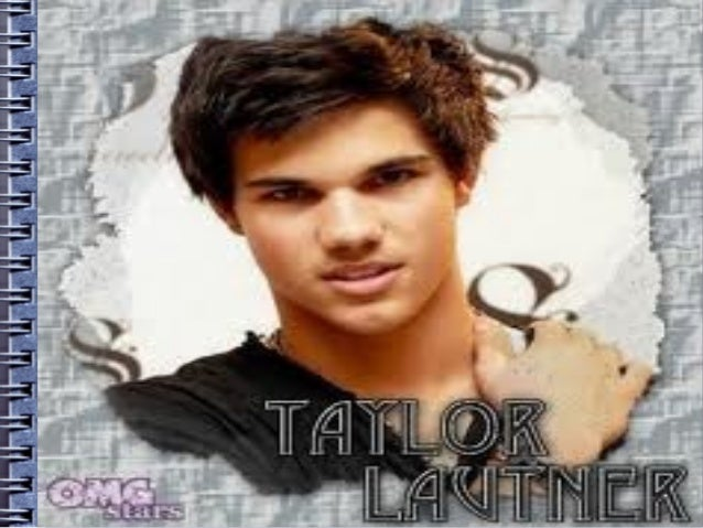 SENTENSES* HIS REAL NAME IS TAYLOR DANIEL LAUTNER.      *HE WAS BORN FEBRUARY 11th , 1992 *HIS NATIONALITY IS AMERICAN , H...