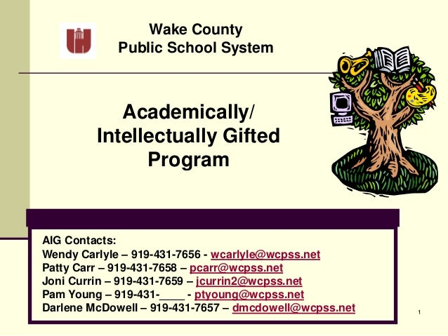 1Wake CountyPublic School SystemAcademically/Intellectually GiftedProgramAIG Contacts:Wendy Carlyle – 919-431-7656 - wcarl...