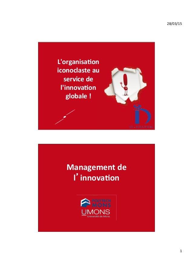 28/03/15   1   (c) Eric Lardinois 2012 L'organisa*on   iconoclaste  au   service  de   l'innova*on   globa...
