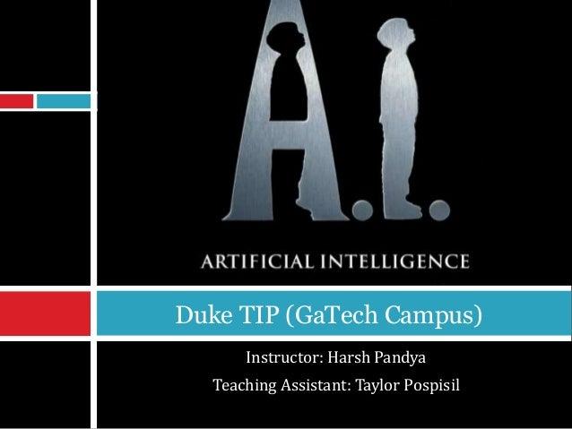 Duke TIP (GaTech Campus)  Instructor: Harsh Pandya  Teaching Assistant: Taylor Pospisil