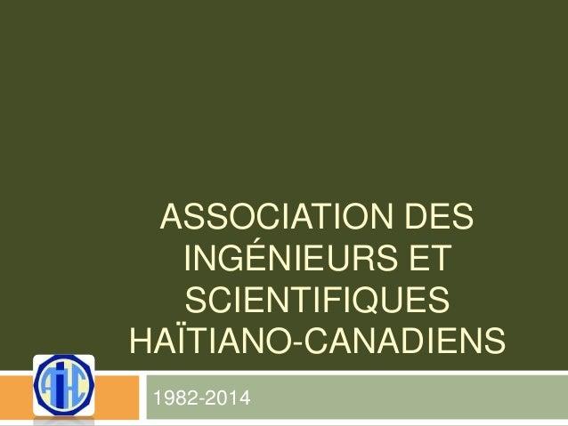 ASSOCIATION DES INGÉNIEURS ET SCIENTIFIQUES HAÏTIANO-CANADIENS 1982-2014