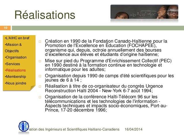 Réalisations 16/04/2014Association des Ingénieurs et Scientifiques Haitiano-Canadiens 10  Création en 1990 de la Fondatio...