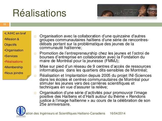 Réalisations 16/04/2014Association des Ingénieurs et Scientifiques Haitiano-Canadiens 11  Organisation avec la collaborat...