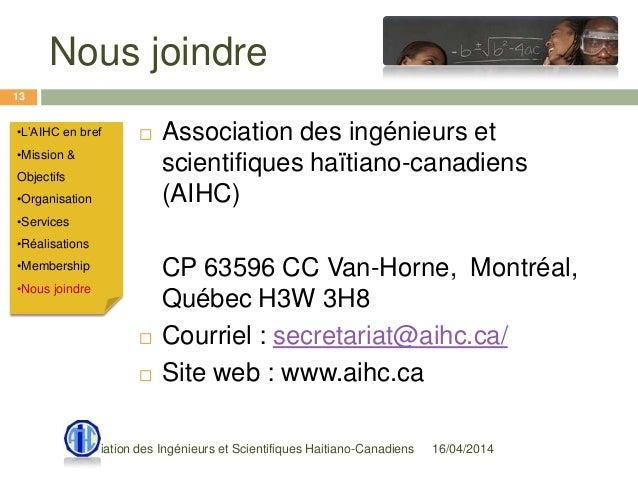Nous joindre 16/04/2014Association des Ingénieurs et Scientifiques Haitiano-Canadiens 13 •L'AIHC en bref •Mission & Object...