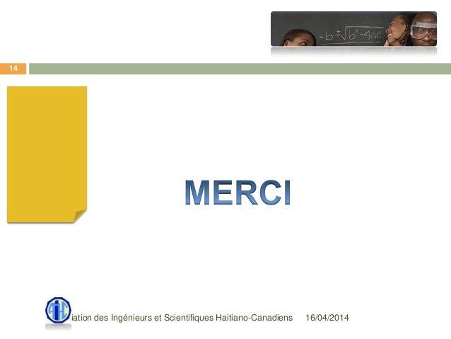 16/04/2014Association des Ingénieurs et Scientifiques Haitiano-Canadiens 14