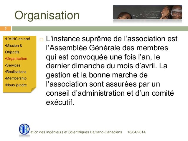 Organisation 16/04/2014Association des Ingénieurs et Scientifiques Haitiano-Canadiens 6  L'instance suprême de l'associat...
