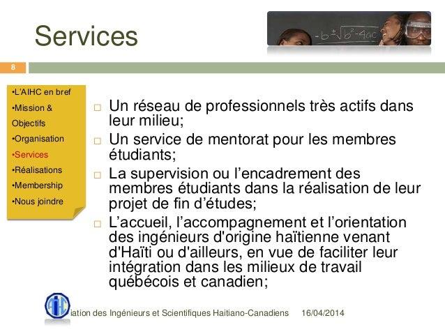 Services 16/04/2014Association des Ingénieurs et Scientifiques Haitiano-Canadiens 8  Un réseau de professionnels très act...
