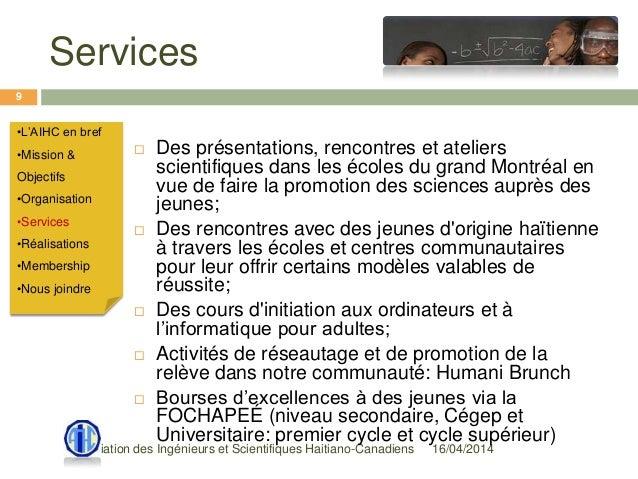 Services 16/04/2014Association des Ingénieurs et Scientifiques Haitiano-Canadiens 9  Des présentations, rencontres et ate...