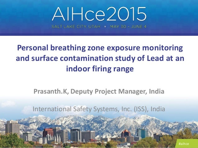 #aihce Personal breathing zone exposure monitoring and surface contamination study of Lead at an indoor firing range Prasa...