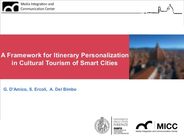 A Framework for Itinerary Personalization in Cultural Tourism of Smart Cities  G. D'Amico, S. Ercoli, A. Del Bimbo