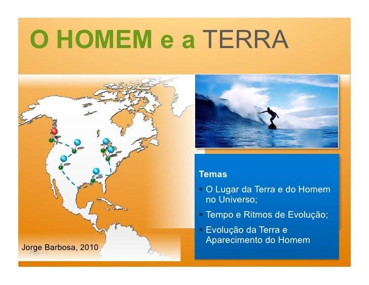 O HOMEM e a TERRA                           Temas                        O Lugar da Terra e do Homem                    ...