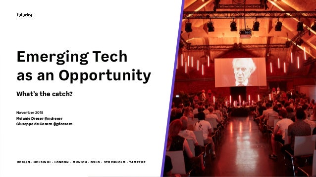 BERL IN · HELSINK I · LO NDO N · MU NICH · O SLO · STOCKHOLM · TAMPERE Emerging Tech  as an Opportunity What's the catch?...