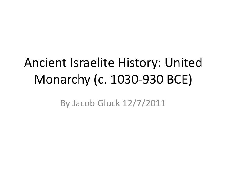 Ancient Israelite History: United Monarchy (c. 1030-930 BCE)      By Jacob Gluck 12/7/2011