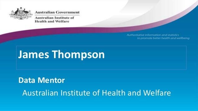 James Thompson Data Mentor Australian Institute of Health and Welfare