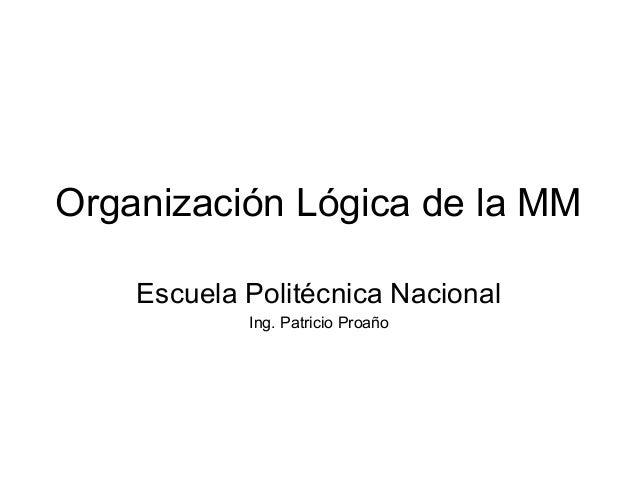 Organización Lógica de la MMEscuela Politécnica NacionalIng. Patricio Proaño